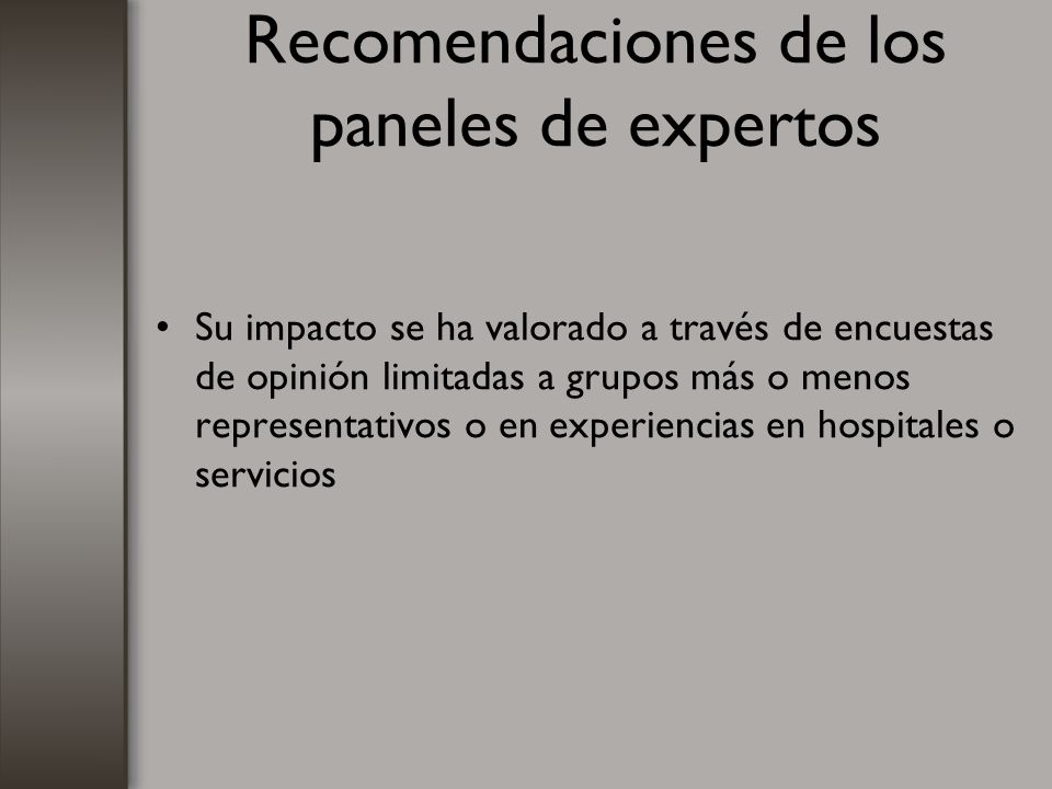 Recomendaciones de los paneles de expertos Su impacto se ha valorado a través de encuestas de opinión limitadas a grupos más o menos representativos o