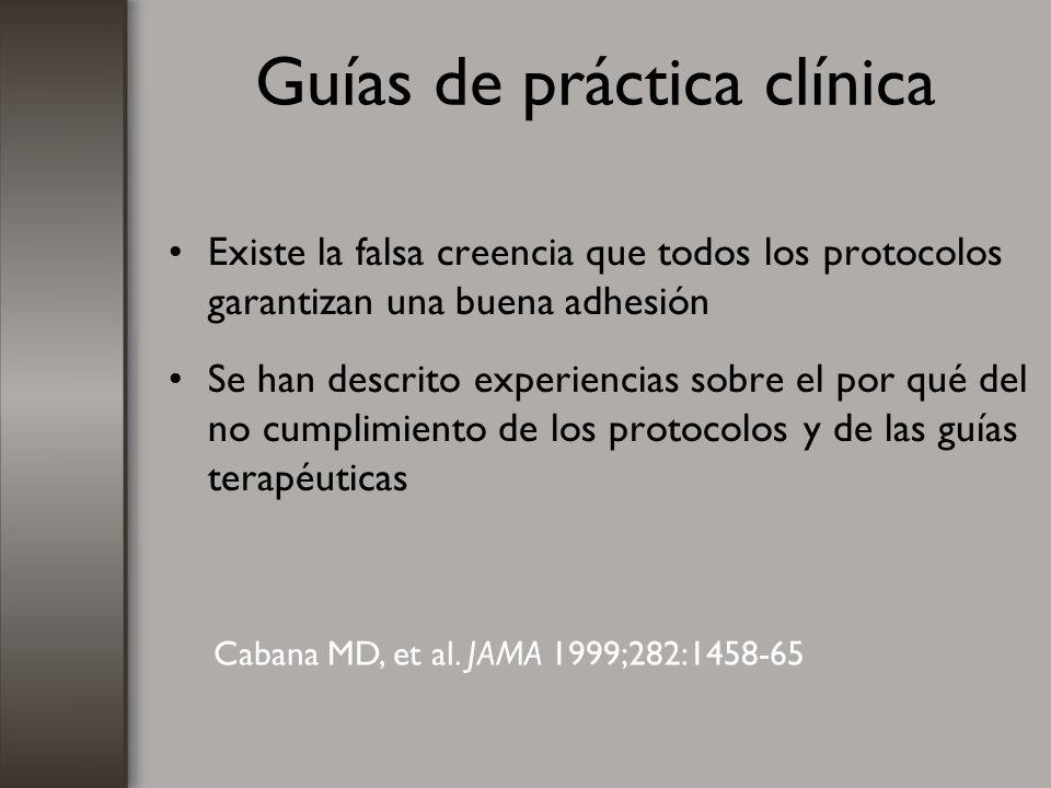Guías de práctica clínica Existe la falsa creencia que todos los protocolos garantizan una buena adhesión Se han descrito experiencias sobre el por qu