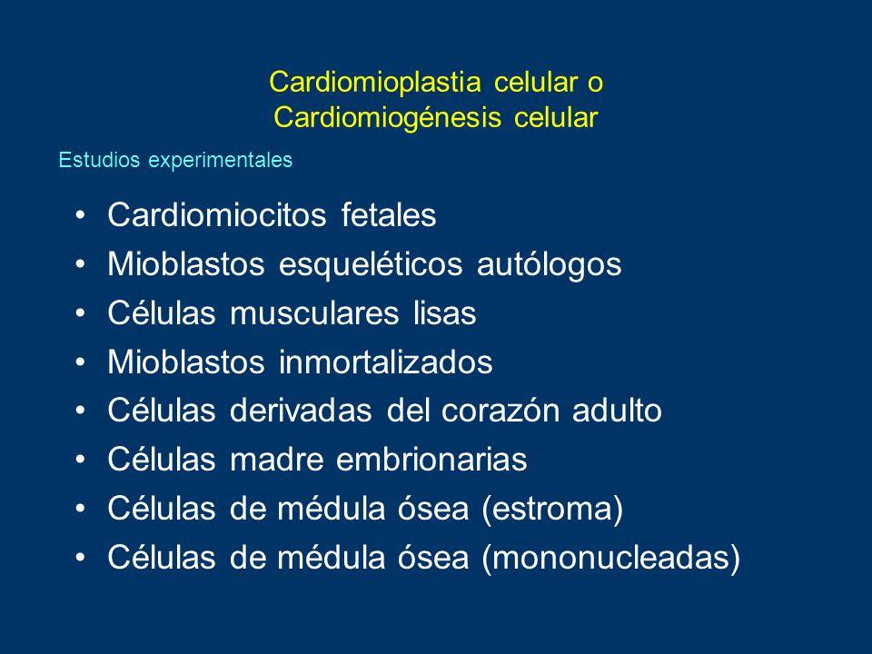 Cardiomioplastia celular o Cardiomiogénesis celular Cardiomiocitos fetales Mioblastos esqueléticos autólogos Células musculares lisas Mioblastos inmor