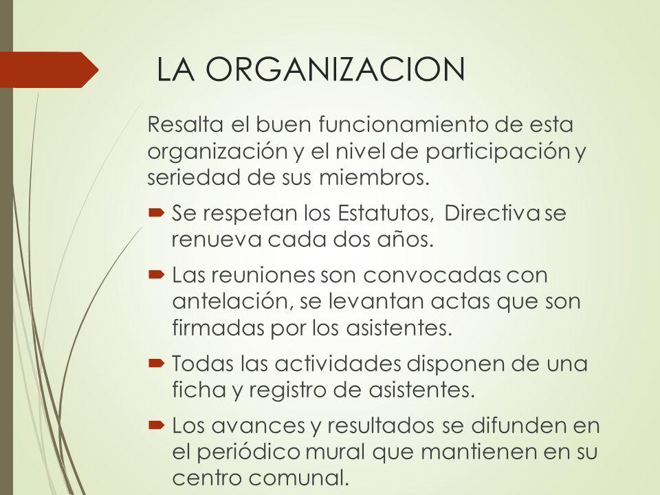 Resalta el buen funcionamiento de esta organización y el nivel de participación y seriedad de sus miembros. Se respetan los Estatutos, Directiva se re