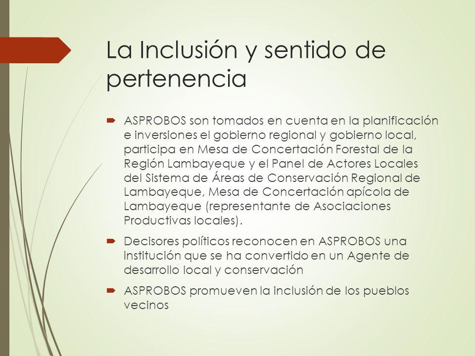 La Inclusión y sentido de pertenencia ASPROBOS son tomados en cuenta en la planificación e inversiones el gobierno regional y gobierno local, participa en Mesa de Concertación Forestal de la Región Lambayeque y el Panel de Actores Locales del Sistema de Áreas de Conservación Regional de Lambayeque, Mesa de Concertación apícola de Lambayeque (representante de Asociaciones Productivas locales).