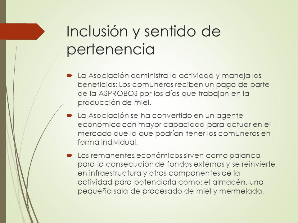 Inclusión y sentido de pertenencia La Asociación administra la actividad y maneja los beneficios: Los comuneros reciben un pago de parte de la ASPROBO