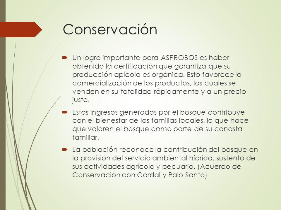 Conservación Un logro importante para ASPROBOS es haber obtenido la certificación que garantiza que su producción apícola es orgánica. Esto favorece l