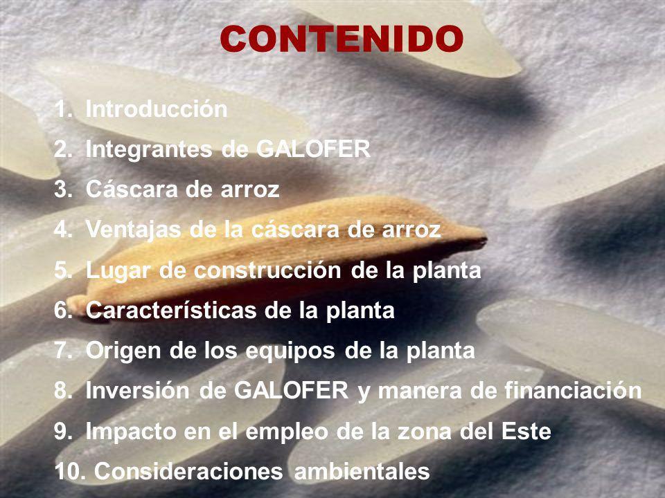 CONTENIDO 1. Introducción 2. Integrantes de GALOFER 3. Cáscara de arroz 4. Ventajas de la cáscara de arroz 5. Lugar de construcción de la planta 6. Ca