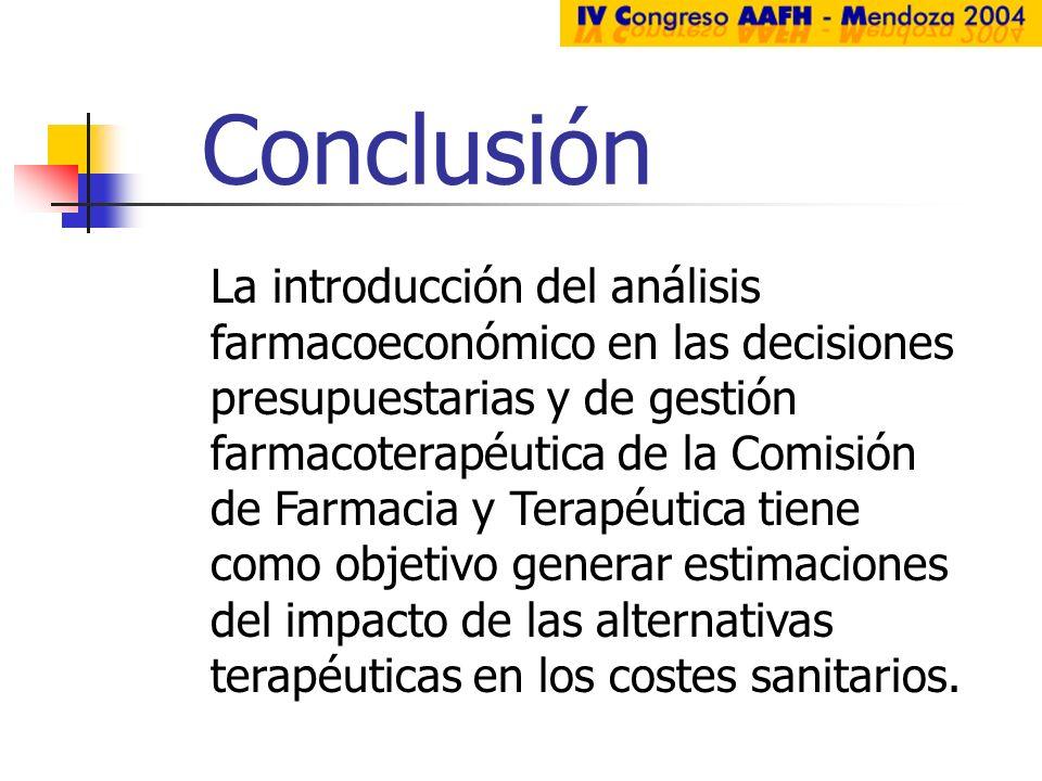Conclusión La introducción del análisis farmacoeconómico en las decisiones presupuestarias y de gestión farmacoterapéutica de la Comisión de Farmacia