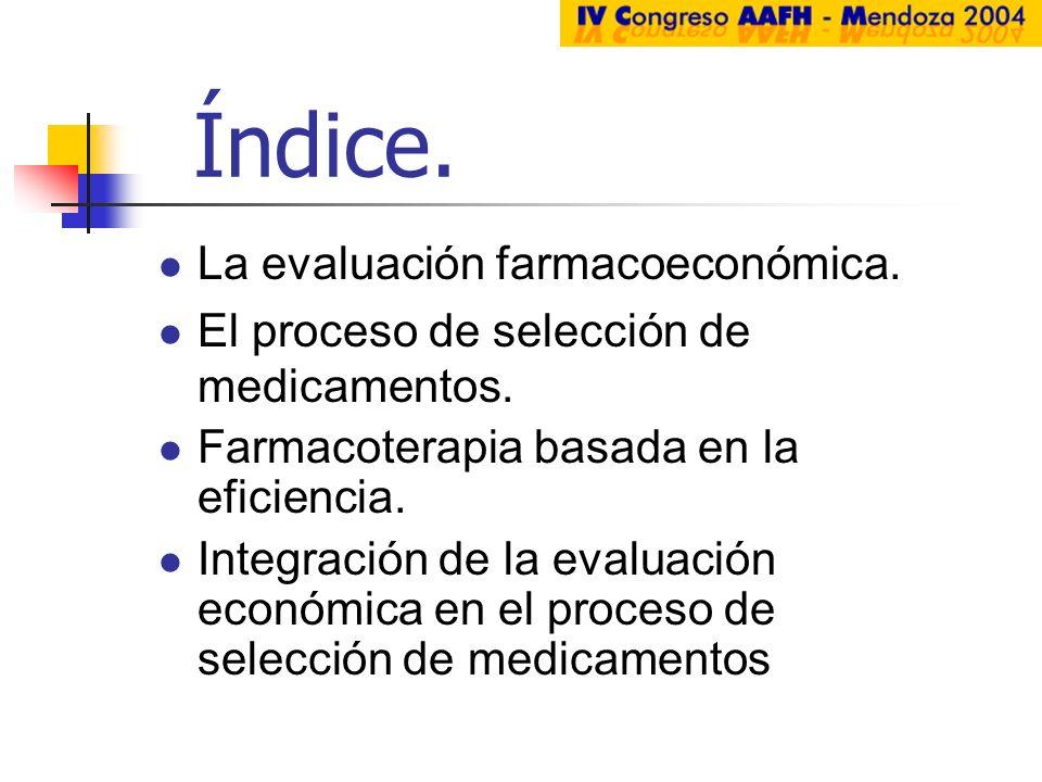 Índice. La evaluación farmacoeconómica. El proceso de selección de medicamentos. Farmacoterapia basada en la eficiencia. Integración de la evaluación