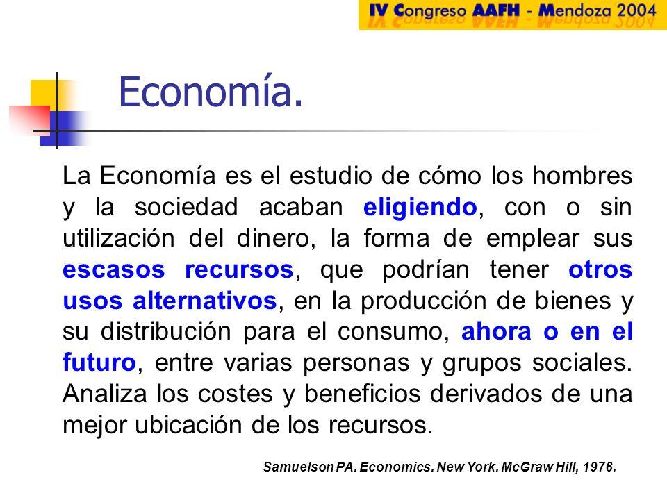 Economía. Samuelson PA. Economics. New York. McGraw Hill, 1976. La Economía es el estudio de cómo los hombres y la sociedad acaban eligiendo, con o si