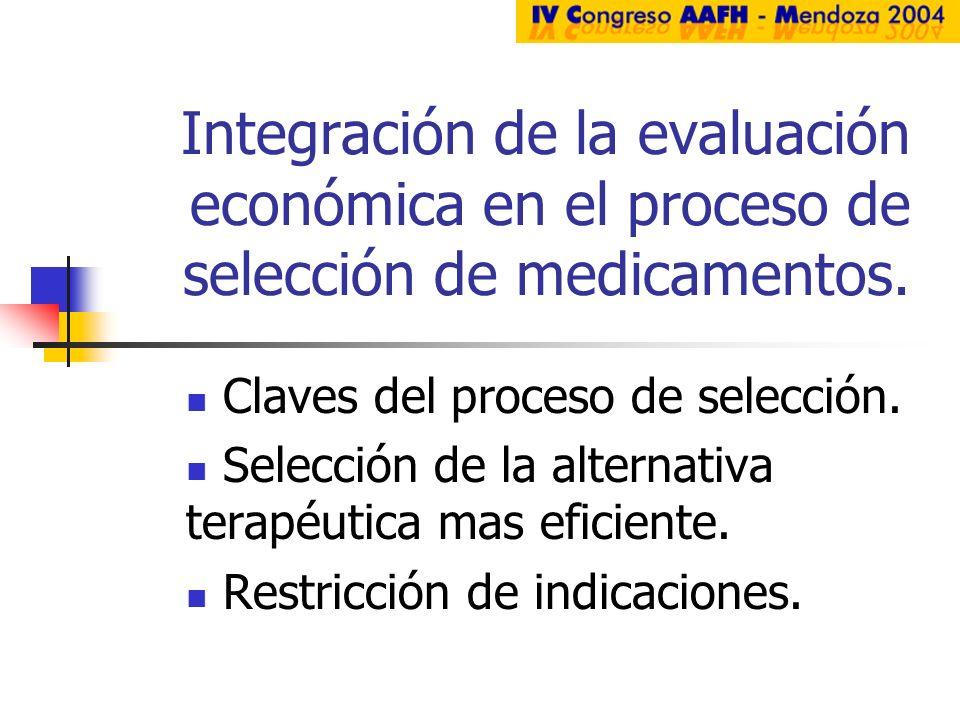 Claves del proceso de selección. Selección de la alternativa terapéutica mas eficiente. Restricción de indicaciones. Integración de la evaluación econ