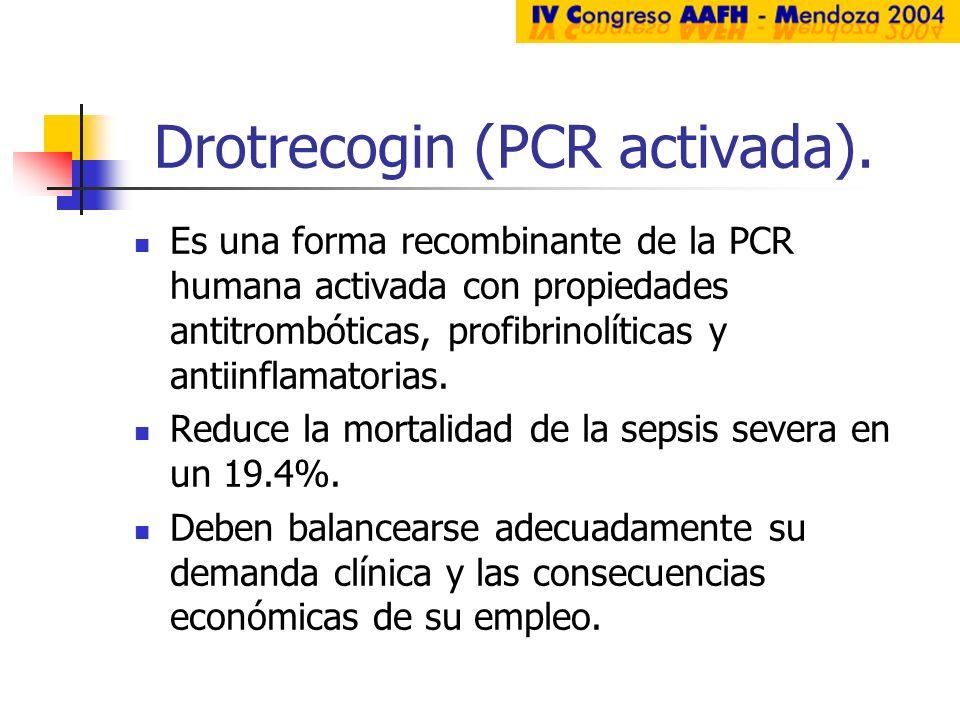 Drotrecogin (PCR activada). Es una forma recombinante de la PCR humana activada con propiedades antitrombóticas, profibrinolíticas y antiinflamatorias