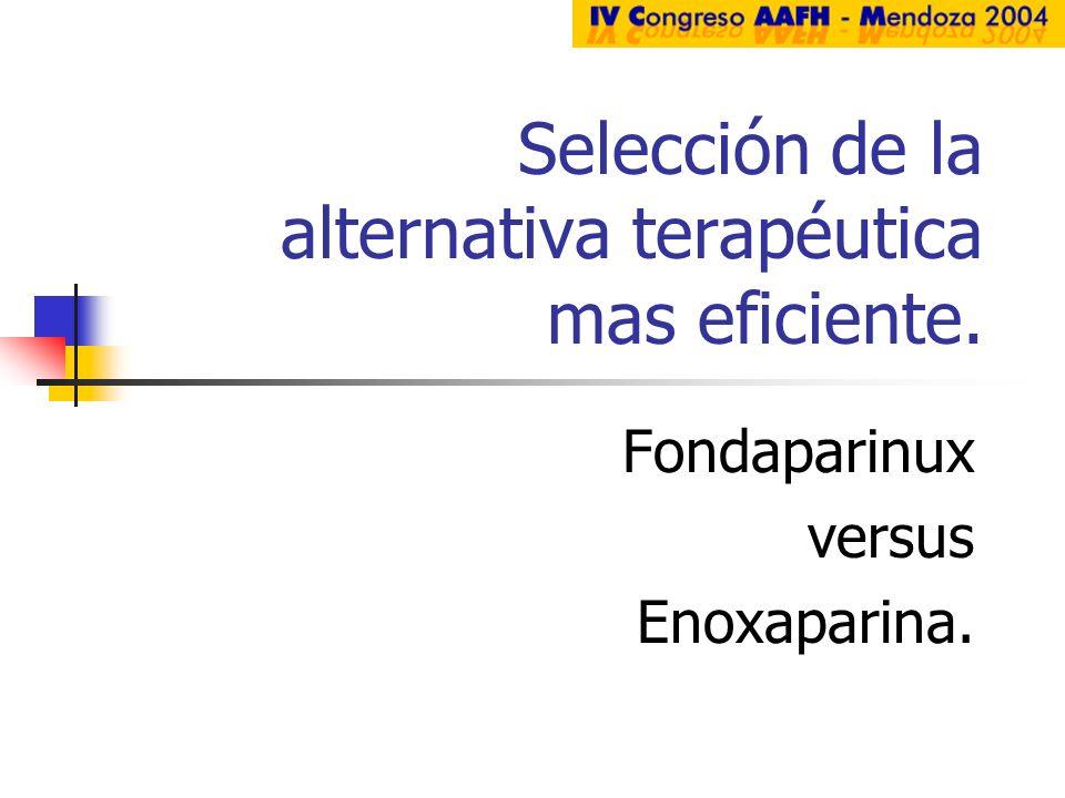 Selección de la alternativa terapéutica mas eficiente. Fondaparinux versus Enoxaparina.