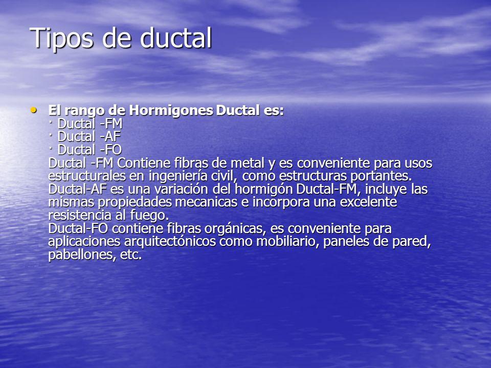 Tipos de ductal El rango de Hormigones Ductal es: · Ductal -FM · Ductal -AF · Ductal -FO Ductal -FM Contiene fibras de metal y es conveniente para uso