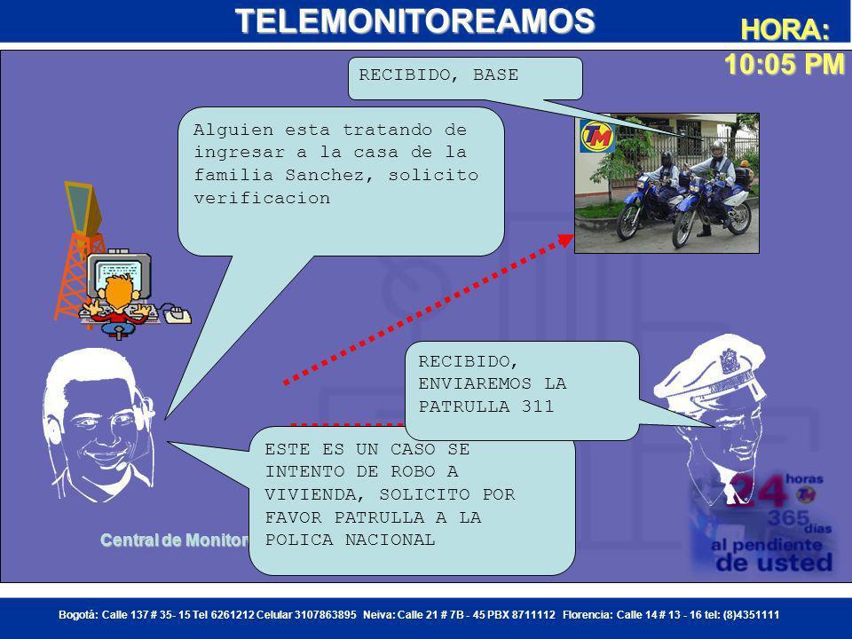 Bogotá: Calle 137 # 35- 15 Tel 6261212 Celular 3107863895 Neiva: Calle 21 # 7B - 45 PBX 8711112 Florencia: Calle 14 # 13 - 16 tel: (8)4351111TELEMONITOREAMOS Don Carlos, LO LLAMAMOS PARA VERIFICAR SI USTED ESTA HACIENDO APERTURA DE LA PUERTA TRASERA DE LA CASA NOSOTROS NO ESTAMOS HACIENDO APERTURA DE ESA PUERTA HORA: 10:04 PM