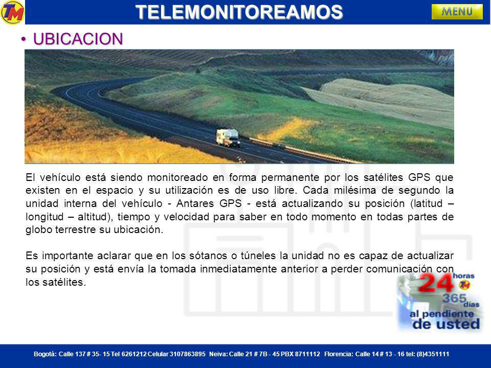 Bogotá: Calle 137 # 35- 15 Tel 6261212 Celular 3107863895 Neiva: Calle 21 # 7B - 45 PBX 8711112 Florencia: Calle 14 # 13 - 16 tel: (8)4351111TELEMONITOREAMOS COMO FUNCIONACOMO FUNCIONACOMO FUNCIONACOMO FUNCIONA En cada vehículo se instala un equipo inteligente; gracias a la tecnología GPS (Sistema de Posicionamiento Global) se puede conocer la ubicación exacta del vehículo.