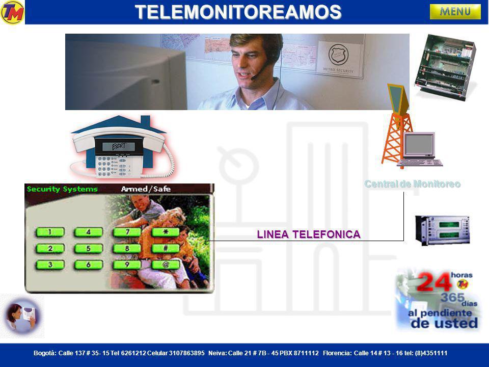 Bogotá: Calle 137 # 35- 15 Tel 6261212 Celular 3107863895 Neiva: Calle 21 # 7B - 45 PBX 8711112 Florencia: Calle 14 # 13 - 16 tel: (8)4351111 TIPOS DE TRASMISIÓN SISTEMAS DE ALARMA: RADIORADIORADIO TELEFONOTELEFONOTELEFONO CELULARCELULARCELULAR TELEMONITOREAMOS