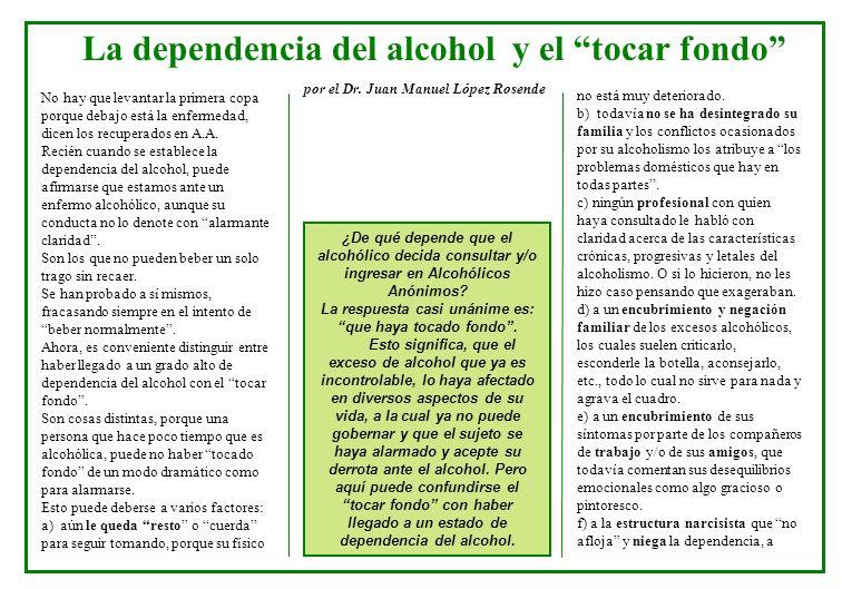 La dependencia del alcohol y el tocar fondo No hay que levantar la primera copa porque debajo está la enfermedad, dicen los recuperados en A.A. Recién