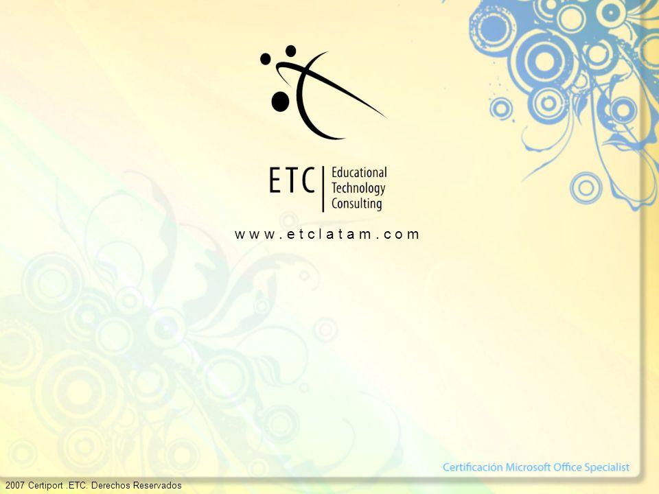 2007 Certiport.ETC. Derechos Reservados w w w. e t c l a t a m. c o m