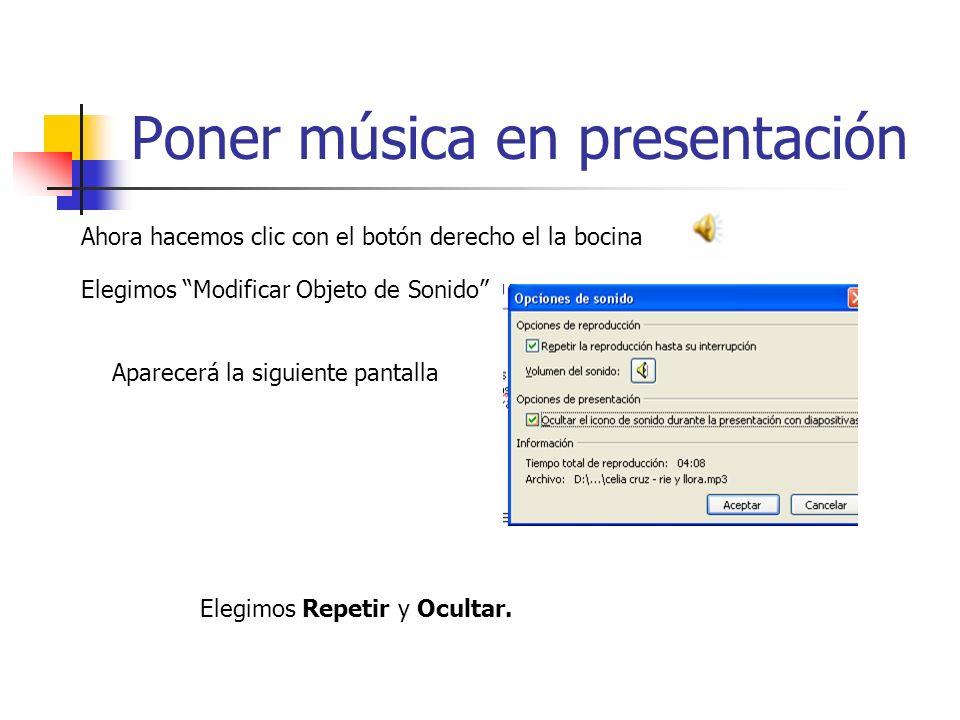Poner música en presentación Ahora hacemos clic con el botón derecho el la bocina Elegimos Repetir y Ocultar.