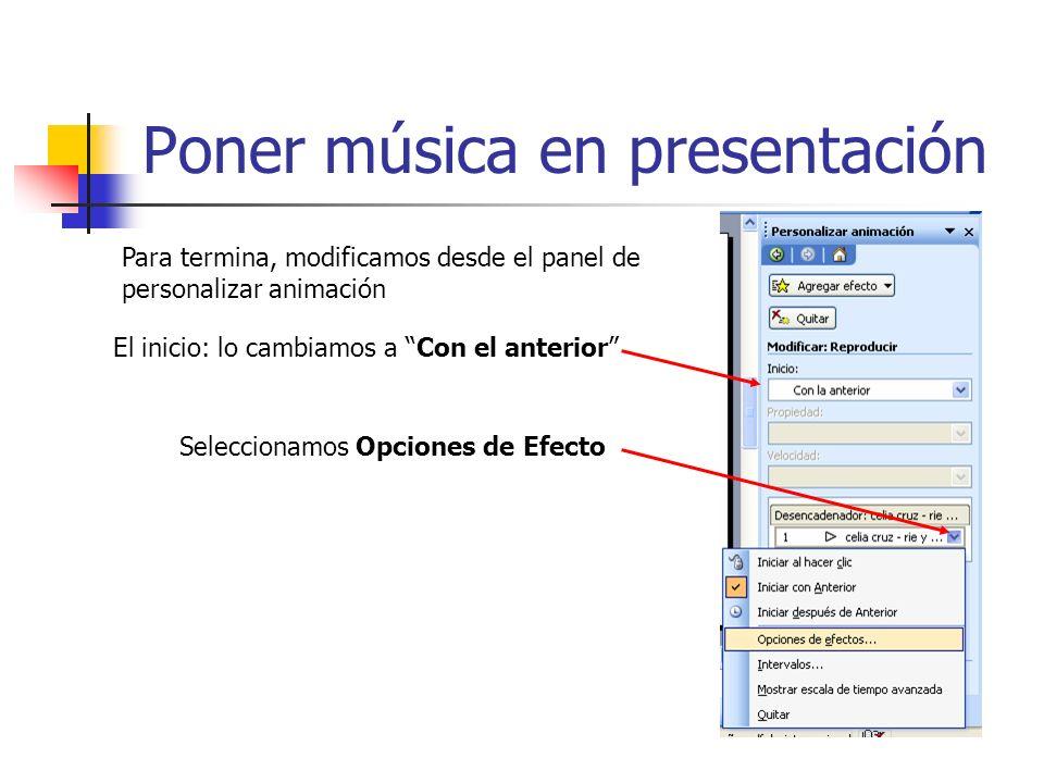 Poner música en presentación Para termina, modificamos desde el panel de personalizar animación El inicio: lo cambiamos a Con el anterior Seleccionamos Opciones de Efecto