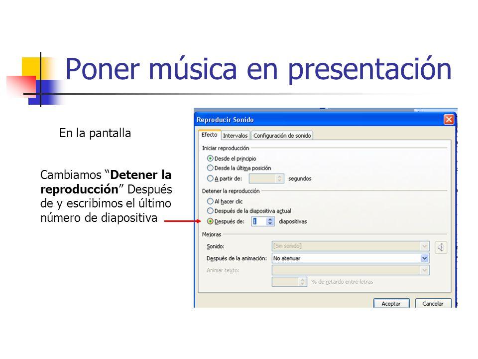 Poner música en presentación En la pantalla Cambiamos Detener la reproducción Después de y escribimos el último número de diapositiva