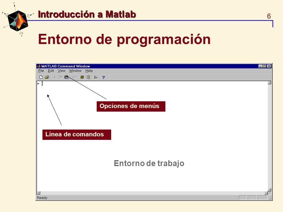 17 Introducción a Matlab Vectores y Matrices Las funciones elementales puden ser aplicadas a lo elementos de la matriz >> sin(A) >> help elmat; help elfun Se cuenta con funciones especiales y operadores >> sqrtm(A) >> A.^2 >> A^2 >> A.*B