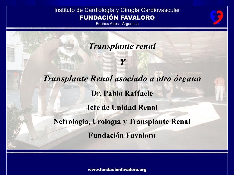 www.fundacionfavaloro.org Transplante renal Y Transplante Renal asociado a otro órgano Dr. Pablo Raffaele Jefe de Unidad Renal Nefrología, Urología y