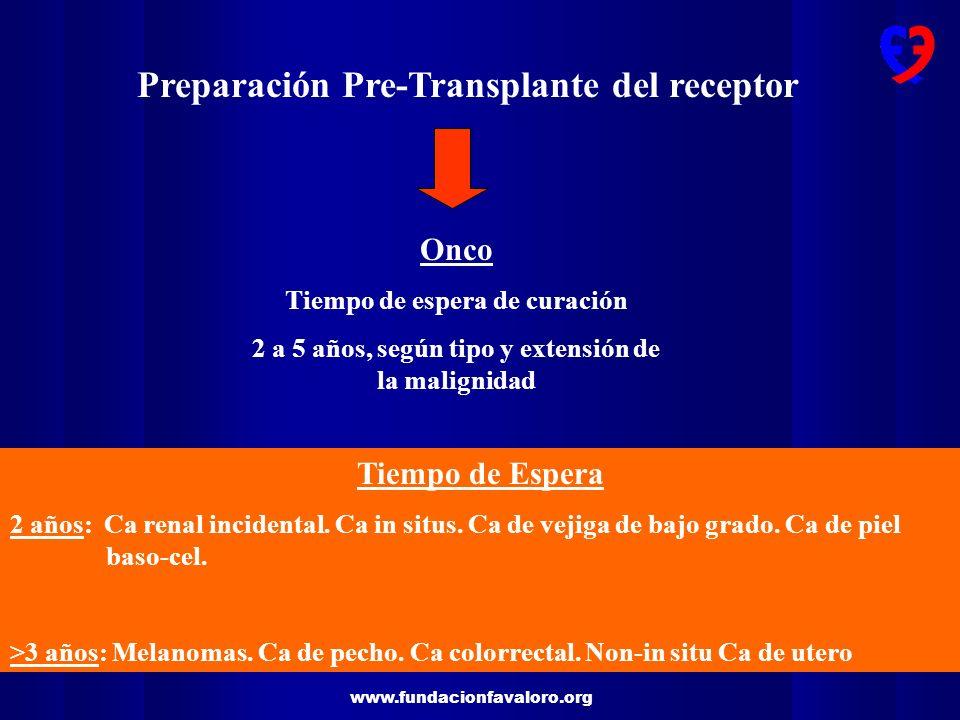 www.fundacionfavaloro.org Preparación Pre-Transplante del receptor Onco Tiempo de espera de curación 2 a 5 años, según tipo y extensión de la malignid