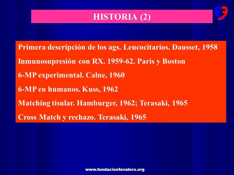 www.fundacionfavaloro.org HISTORIA (2) Primera descripción de los ags. Leucocitarios. Dausset, 1958 Inmunosupresión con RX. 1959-62. Paris y Boston 6-