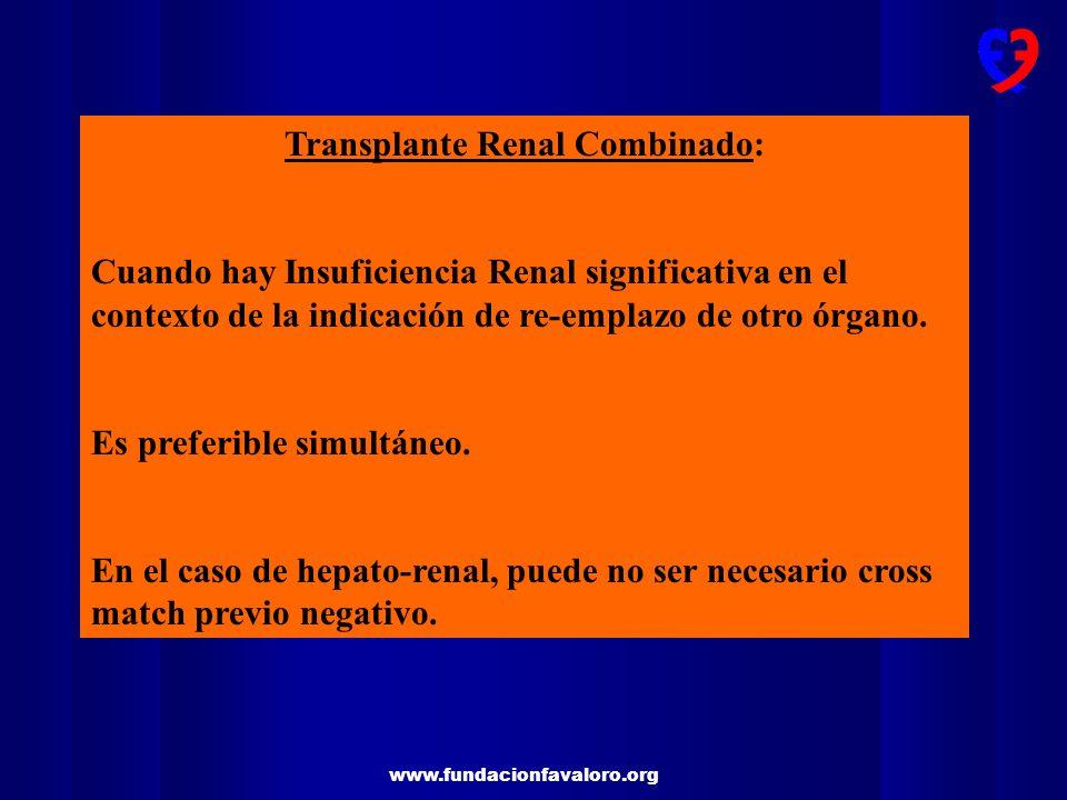 www.fundacionfavaloro.org Transplante Renal Combinado: Cuando hay Insuficiencia Renal significativa en el contexto de la indicación de re-emplazo de o