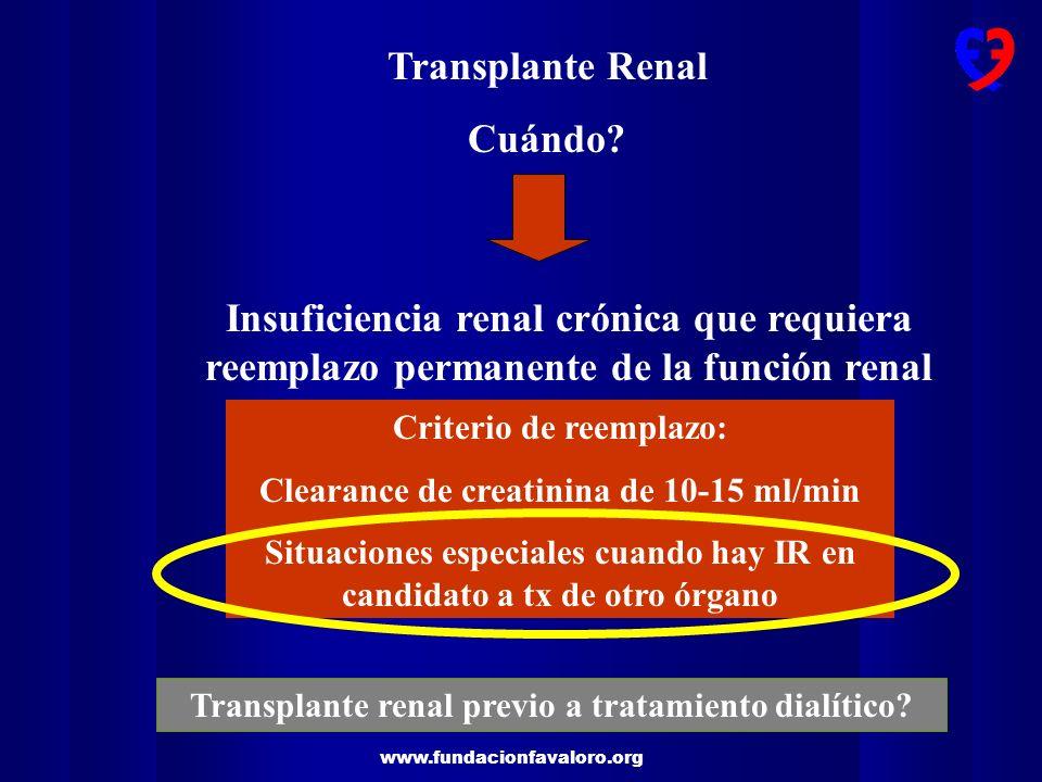 www.fundacionfavaloro.org Transplante Renal Cuándo? Insuficiencia renal crónica que requiera reemplazo permanente de la función renal Criterio de reem