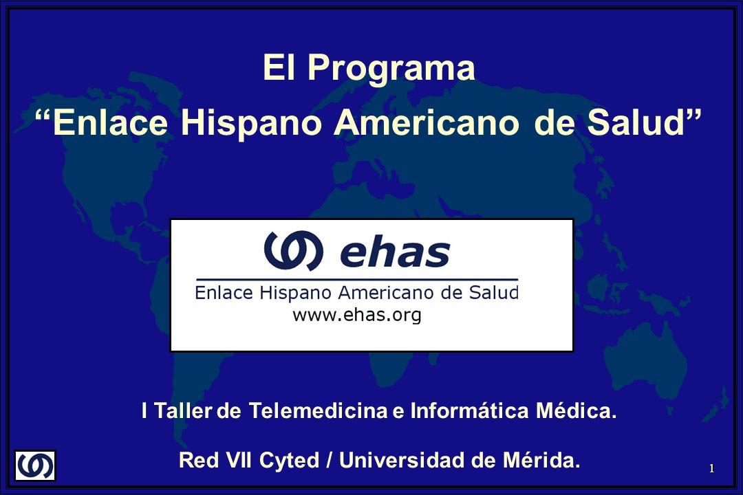 1 El Programa Enlace Hispano Americano de Salud I Taller de Telemedicina e Informática Médica. Red VII Cyted / Universidad de Mérida.
