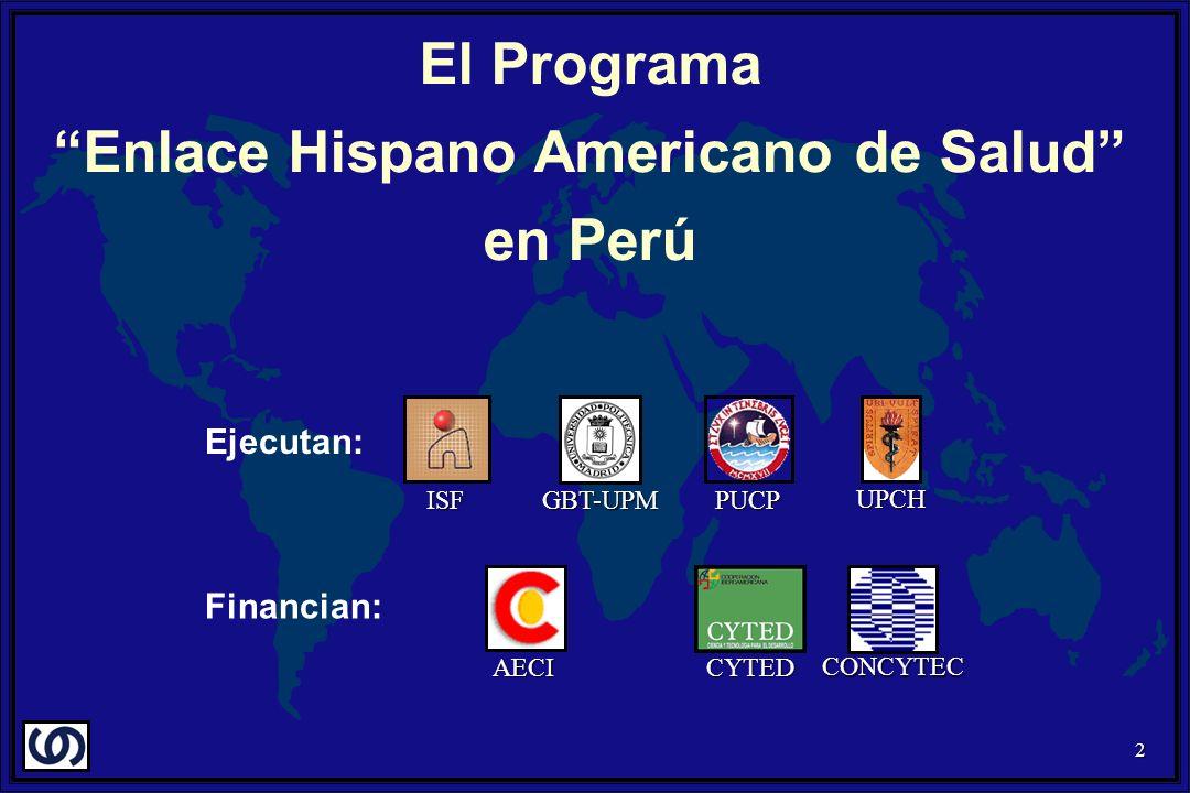 2 GBT-UPM Financian: Ejecutan: PUCPISF UPCH AECICYTED CONCYTEC El Programa Enlace Hispano Americano de Salud en Perú