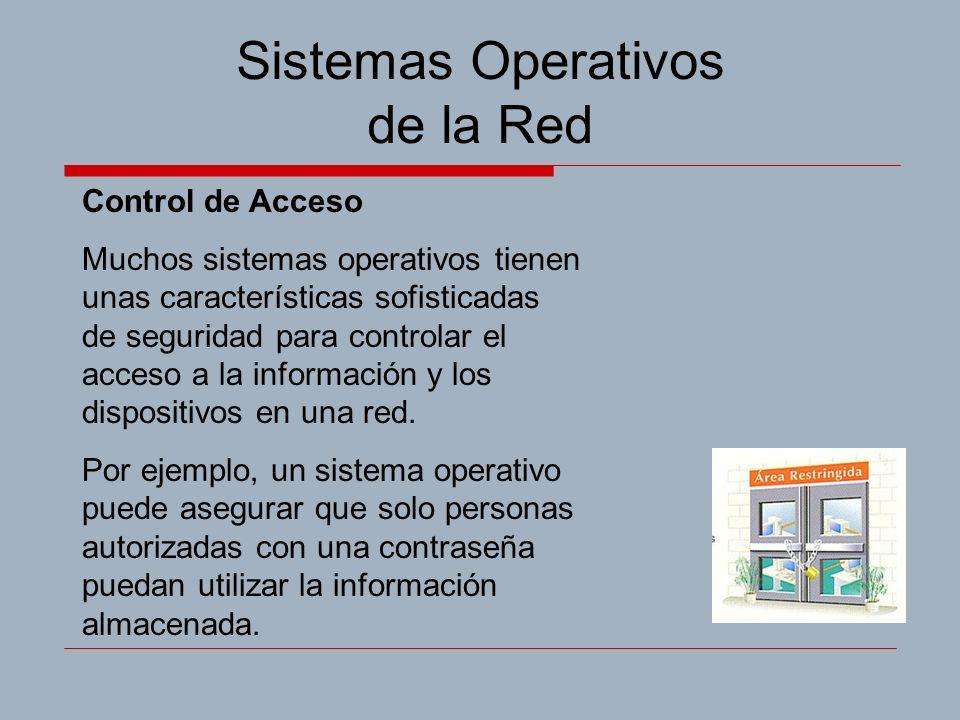 Sistemas Operativos de la Red Control de Acceso Muchos sistemas operativos tienen unas características sofisticadas de seguridad para controlar el acceso a la información y los dispositivos en una red.