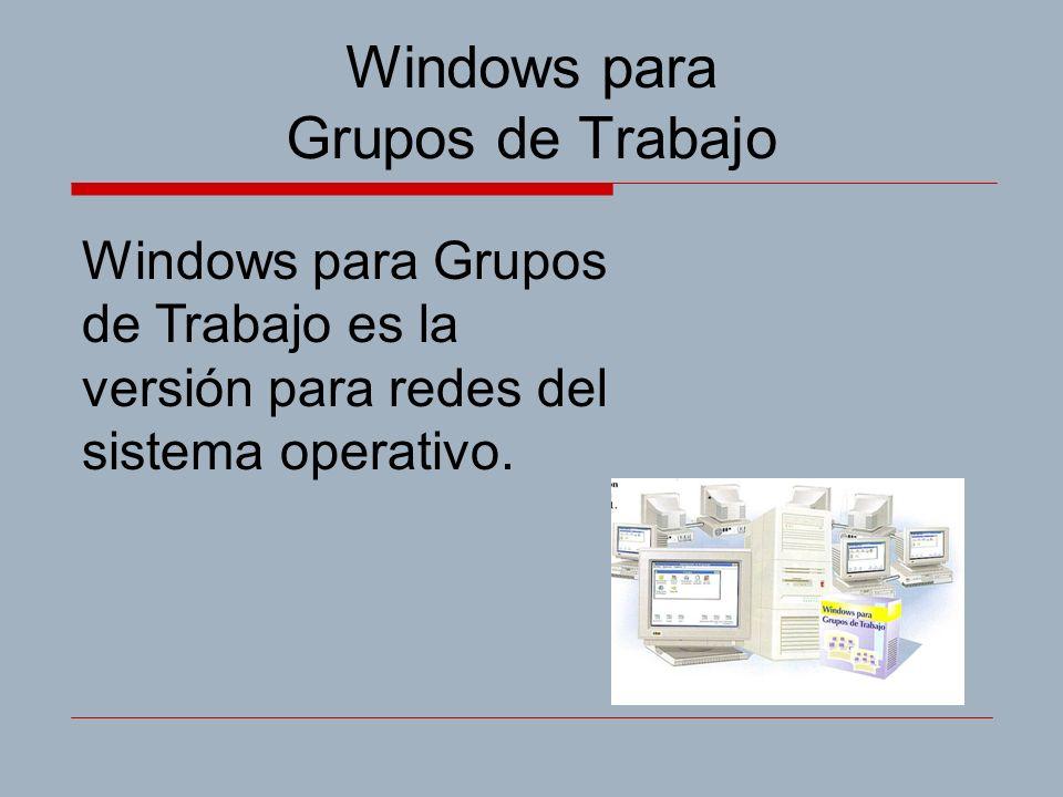 Windows para Grupos de Trabajo Windows para Grupos de Trabajo es la versión para redes del sistema operativo.