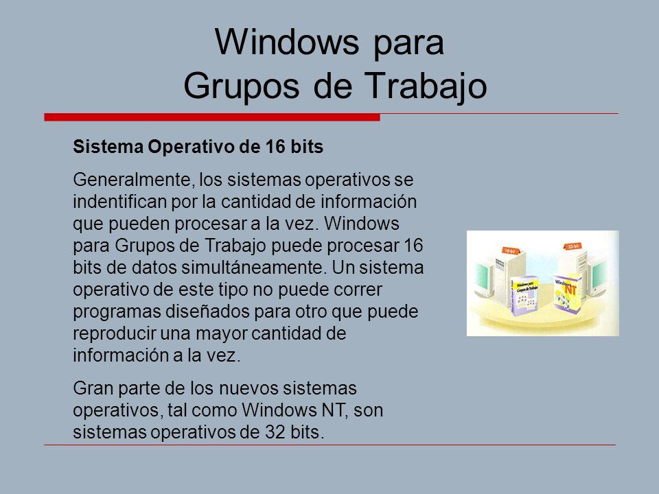 Windows para Grupos de Trabajo Sistema Operativo de 16 bits Generalmente, los sistemas operativos se indentifican por la cantidad de información que pueden procesar a la vez.