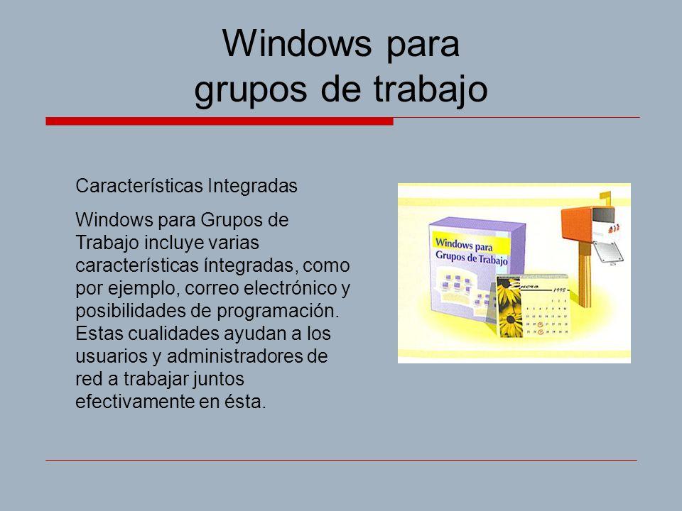 Windows para grupos de trabajo Características Integradas Windows para Grupos de Trabajo incluye varias características íntegradas, como por ejemplo, correo electrónico y posibilidades de programación.