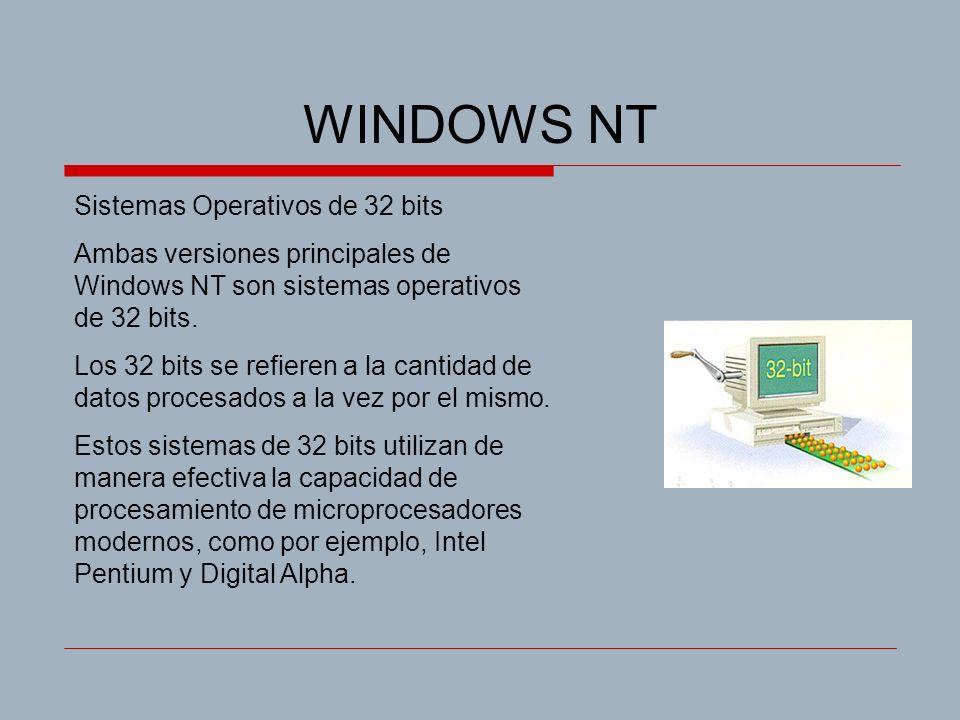 WINDOWS NT Sistemas Operativos de 32 bits Ambas versiones principales de Windows NT son sistemas operativos de 32 bits. Los 32 bits se refieren a la c