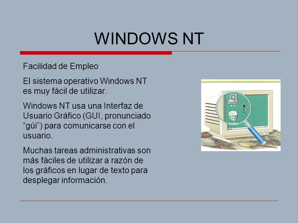 WINDOWS NT Facilidad de Empleo El sistema operativo Windows NT es muy fácil de utilizar. Windows NT usa una Interfaz de Usuario Gráfico (GUI, pronunci