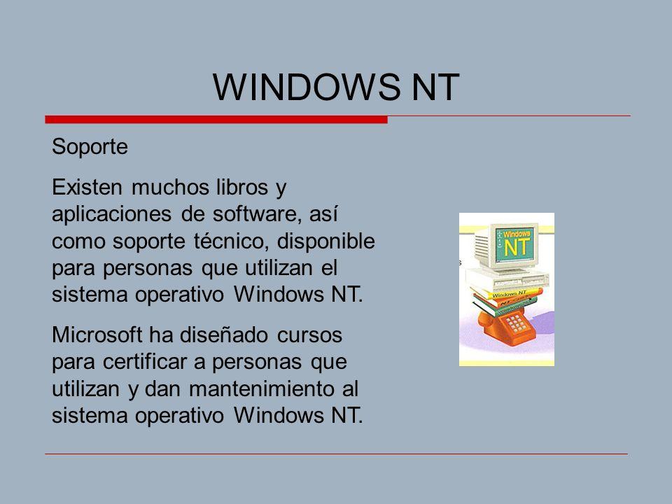 WINDOWS NT Soporte Existen muchos libros y aplicaciones de software, así como soporte técnico, disponible para personas que utilizan el sistema operativo Windows NT.