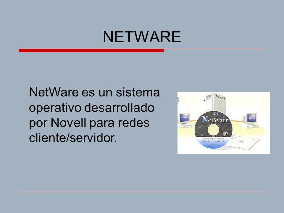 NETWARE NetWare es un sistema operativo desarrollado por Novell para redes cliente/servidor.