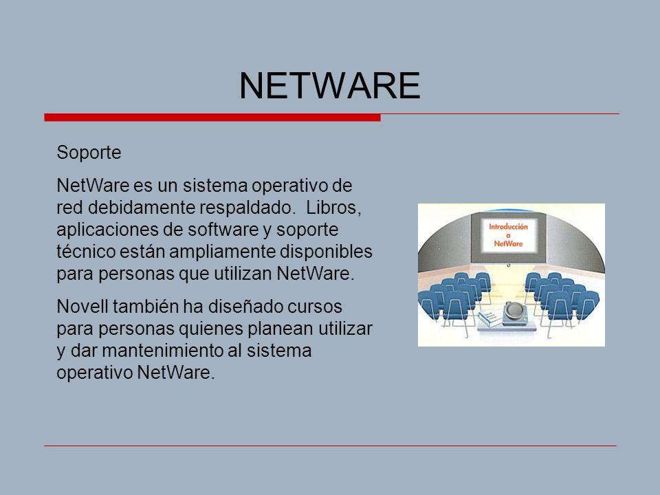 NETWARE Soporte NetWare es un sistema operativo de red debidamente respaldado. Libros, aplicaciones de software y soporte técnico están ampliamente di