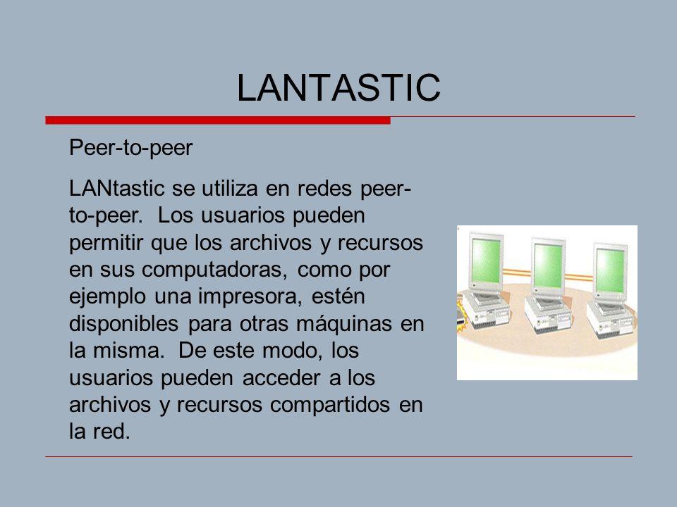 LANTASTIC Peer-to-peer LANtastic se utiliza en redes peer- to-peer. Los usuarios pueden permitir que los archivos y recursos en sus computadoras, como