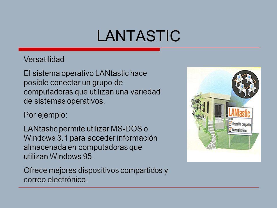 LANTASTIC Versatilidad El sistema operativo LANtastic hace posible conectar un grupo de computadoras que utilizan una variedad de sistemas operativos.