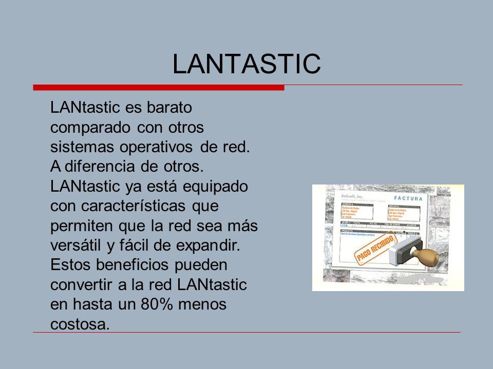 LANTASTIC LANtastic es barato comparado con otros sistemas operativos de red. A diferencia de otros. LANtastic ya está equipado con características qu