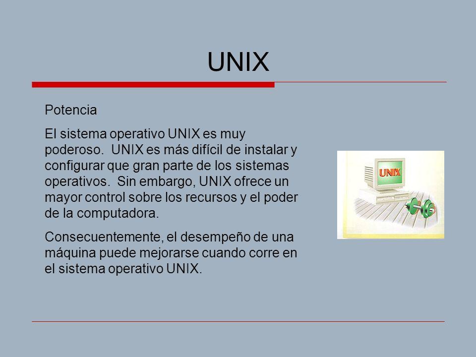 UNIX Potencia El sistema operativo UNIX es muy poderoso.