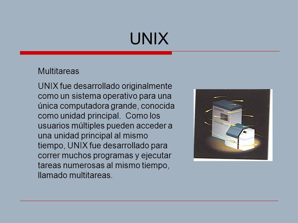 UNIX Multitareas UNIX fue desarrollado originalmente como un sistema operativo para una única computadora grande, conocida como unidad principal. Como