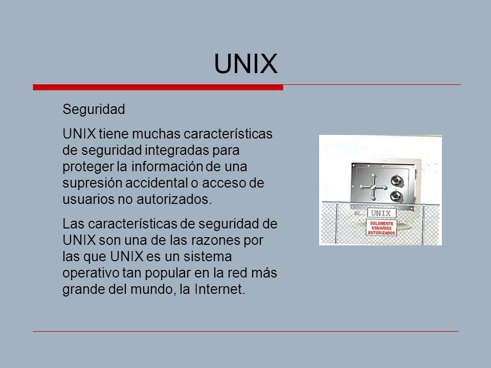 UNIX Seguridad UNIX tiene muchas características de seguridad integradas para proteger la información de una supresión accidental o acceso de usuarios no autorizados.