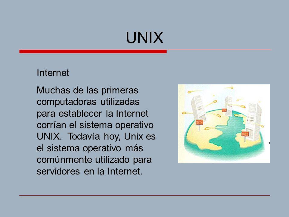 UNIX Internet Muchas de las primeras computadoras utilizadas para establecer la Internet corrían el sistema operativo UNIX.
