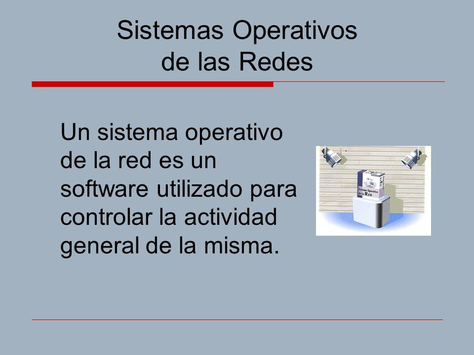 Sistemas Operativos de las Redes Un sistema operativo de la red es un software utilizado para controlar la actividad general de la misma.