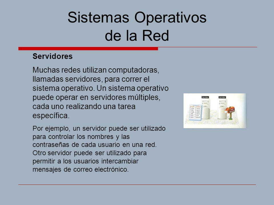 Sistemas Operativos de la Red Servidores Muchas redes utilizan computadoras, llamadas servidores, para correr el sistema operativo. Un sistema operati