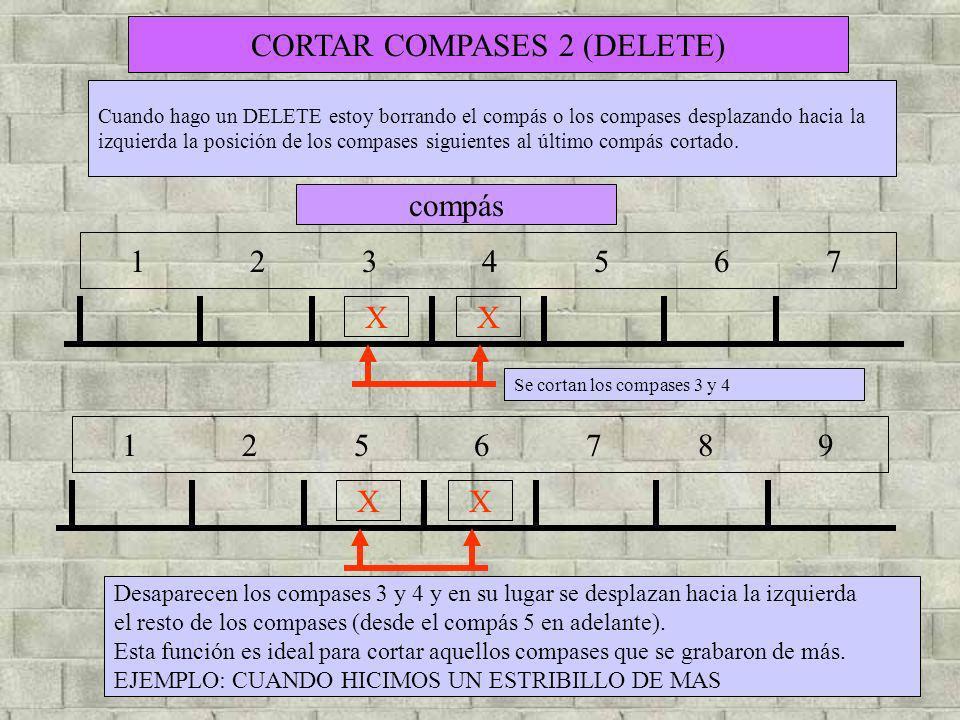 CORTAR COMPASES 2 (DELETE) Cuando hago un DELETE estoy borrando el compás o los compases desplazando hacia la izquierda la posición de los compases si